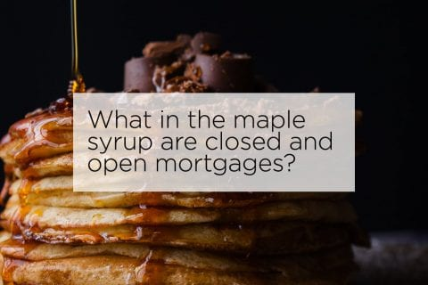 closed vs open mortgages syrup